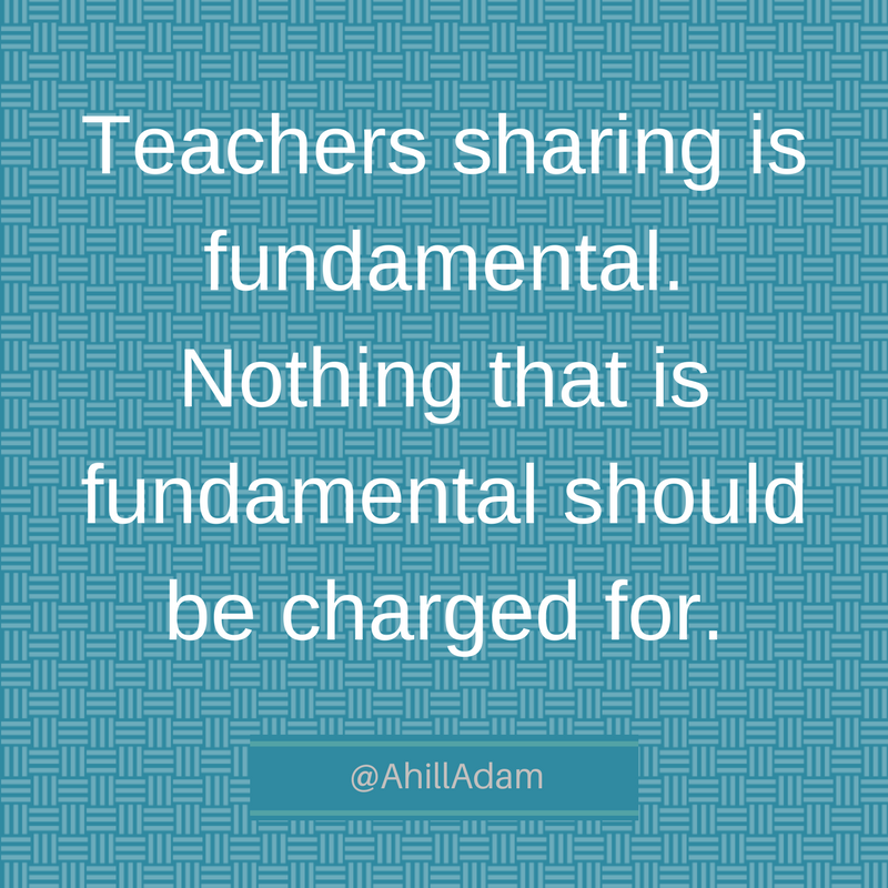 Teachers sharing is fundamental. Nothing that is fundamental should be charged for.